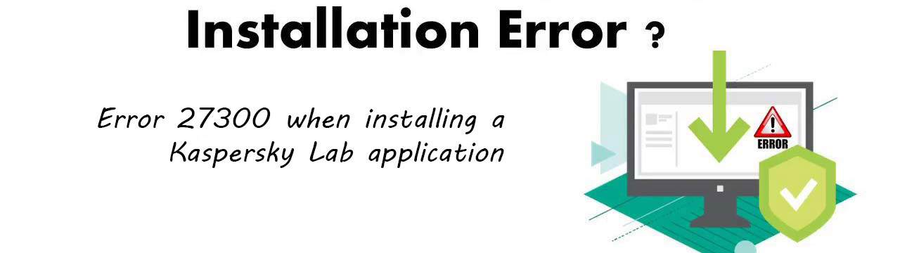 Error-27300-when-installing-a-Kaspersky-Lab-application | بنیان