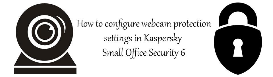 آموزش تنظیمات حفاظتی وبکم در کسپرسکی اسمال آفیس سکیوریتی 6