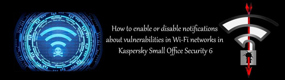 اعلان ها در مورد آسیب پذیری ها در شبکه های Wi-Fi در کسپرسکی اسمال آفیس سکیوریتی