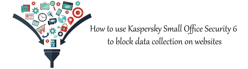 نحوه استفاده از کسپرسکی اسمال آفیس سکیوریتی برای جلوگیری از جمع آوری داده ها