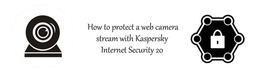 حفاظت از وب کم در کسپرسکی اینترنت سکیوریتی 2020