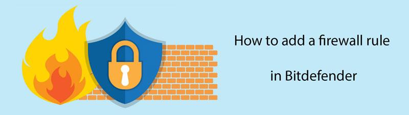 آموزش اضافه کردن قانون به فایروال در آنتی ویروس بیت دیفندر