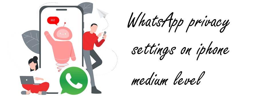 تنظیمات حفاظت از حریم شخصی واتساپ در آیفون سطح متوسط